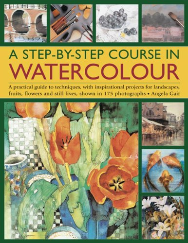 9781844762323: A Step-By-Step Course In Watercolour: A Practical Guide To Techniques, With Inspirational Projects For Landscapes, Fruits, Flowers And Still Lives, Shown In 175 Photographs
