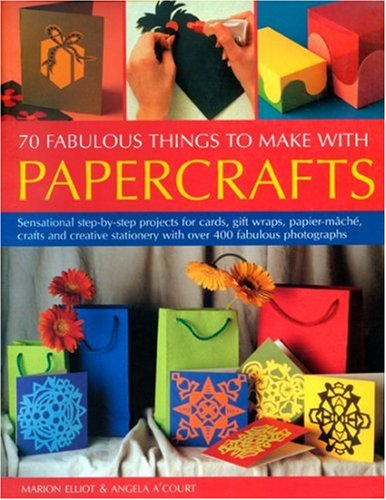 9781844762453: 70 Fabulous Thing to Make with Papercrafts: Sensational step-by-step projects for cards, gift-wraps, papier-mache, decoupage and creative stationery with over 300 colour photographs