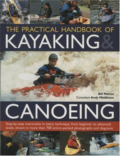 The Practical Handbook of Kayaking and Canoeing: Mattos, Bill