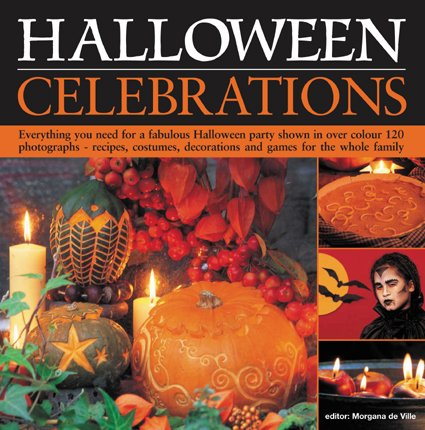 9781844762637: Halloween Celebrations: Everything you need for a fabulous Halloween party shown in 120 photographs-recipes, costumes, decorations and games for the whole family