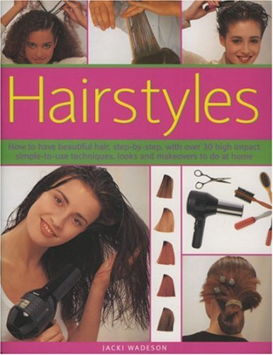 9781844762682: Hairstyles: How to Have Beautiful Hair, Step-by-step, with Over 50 High Impact Simple-to-use Techniques, Looks and Makeovers to Do at Home