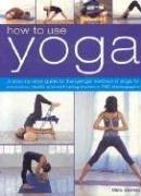 9781844762712: How to Use Yoga: A Step-by-step Guide to Lyengar Method of Yoga for Relaxation, Health, And Well-being