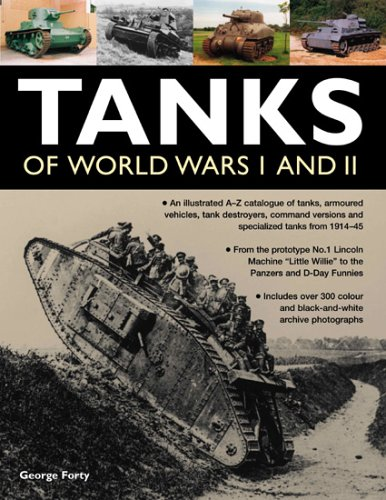 9781844762927: Tanks of World Wars I and II: An IIllustrated A-Z Catalogue of Tanks, Armoured Vehicles, Tank Destroyers, Command Versions and Specialized Tanks from Machine Little Willie to the Panzers
