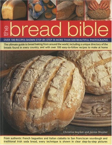 9781844763016: The Bread Bible: The Ultimate Guide to Bread Baking from Around the World, Including a Unique Directory of the Breads Found in Every Country, and with Over 100  Easy-to-follow Recipes to Make at Home