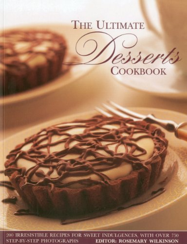 The Ultimate Desserts Cookbook: Mouthwatering recipes for 200 delectable desserts, shown in more than 750 glorious photographs (9781844763283) by Rosemary Wilkinson