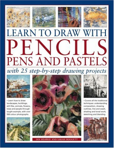 9781844763429: Learn to Draw with Pencils, Pens and Pastels: With 25 Step-By-Step Projects: Learn How To Draw Landscapes, Still Lifes, People, Animals, Buildings, Trees ... Example, With Over 550 Colour Photographs
