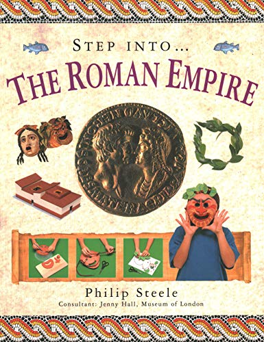 9781844763481: Step Into: The Roman Empire: Step into the time of the Roman Empire, with 15 step-by-step projects and over 370 exciting pictures