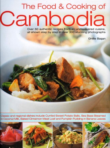 9781844763511: Food and Cooking of Cambodia: Over 60 Authentic Classic Recipes from an Undiscovered Cuisine, Shown Step-by-step in Over 250 Stunning Photographs