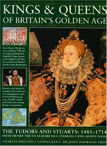 9781844763535: Kings and Queens of Britain's Golden Age: The Tudors and Stuarts - 1485-1714, from Henry VIII to Elizabeth I, Charles I and Queen Anne