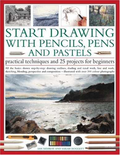Start Drawing with Pencils, Pens & Pastels: Prac Tech & 30 Projects for Beginner: All the ...