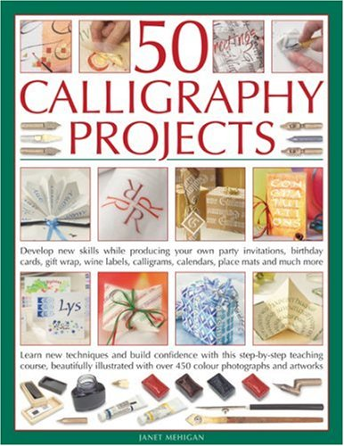 9781844763627: 50 Calligraphy Projects: Develop New Skills While Producing Your Own Party Invitations, Birthday Cards, Gift Boxes, Decorative Books, Wine Labels, Calligrams, Calendars, Place Mats and Much More
