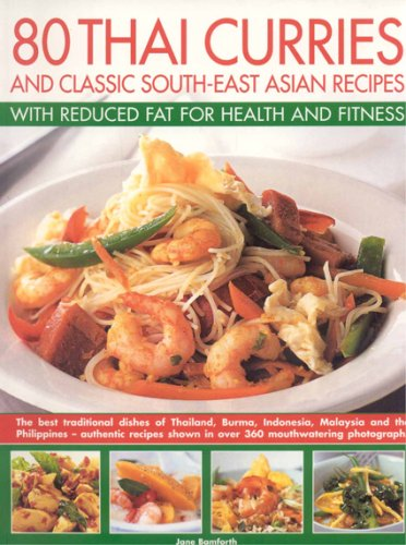 80 Thai Curries and Classic South-East Asian: Jane Bamforth