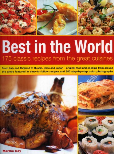Best In The World: 175 Classic Recipes From The Great Cuisines: From Italy and Thailand to Russia, India and Japan--the best food and cooking from ... and 200 step-by-step color photographs (1844763765) by Day, Martha