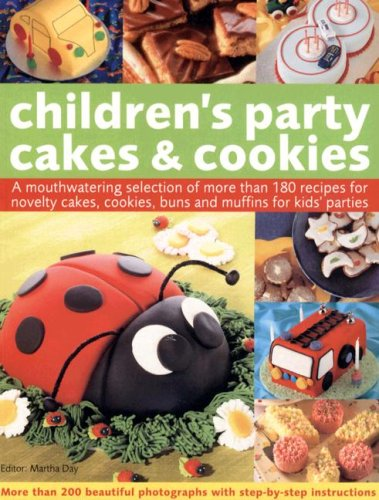 Children's Party Cakes and Cookies: A Mouthwatering Selection Of More Than 200 Recipes For Novelty Cakes, Cookies, Buns And Muffins For Kids' Parties (9781844763832) by Day, Martha