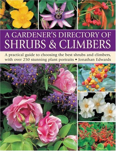 9781844763931: Gardener's Directory of Shrubs and Climbers: A Practical Guide to Choosing the Best Shrubs and Climbers, with Over 250 Stunning Plant Portraits
