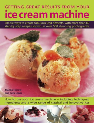 Getting Great Results from Your Ice Cream: Farrow, Joanna, Lewis,