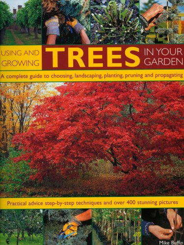 Using and Growing Trees in Your Garden: A complete guide to choosing, landscaping, planiting, ...