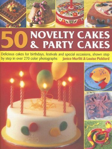 50 Novelty Cakes and Party Cakes: Delicious: Janice Murfitt,Louise Pickford