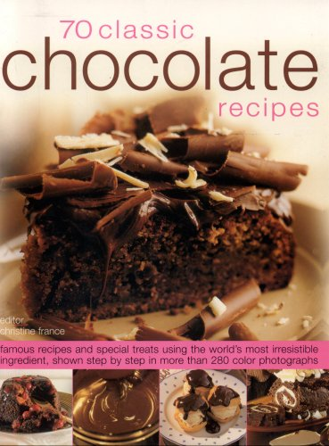 9781844764501: 70 Chocolate Classics: Famous recipes and special treats using the world's most irresistible ingredient, shown step-by-step in over 250 color photographs