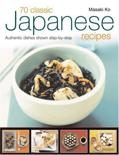 9781844764556: 70 Classic Japanese Recipes: From sushi to noodles, from miso soup to tempura--authentic dishes explained step-by-step with 250 color photographs
