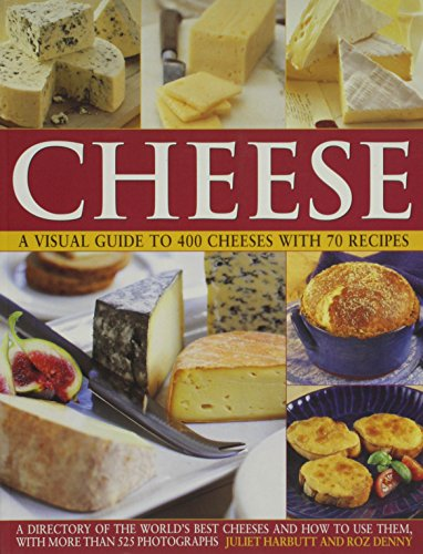 9781844764815: Cheese: A Visual Guide to 400 Cheeses with 150 Recipes: A Visual Guide to 400 Cheeses with 150 Recipes