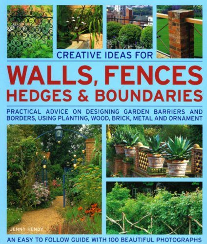 9781844764839: Creative Ideas for Walls, Fences, Hedges and Boundaries: Practical advice on designing garden barriers and borders, using planting, wood, brick, metal and ornament.