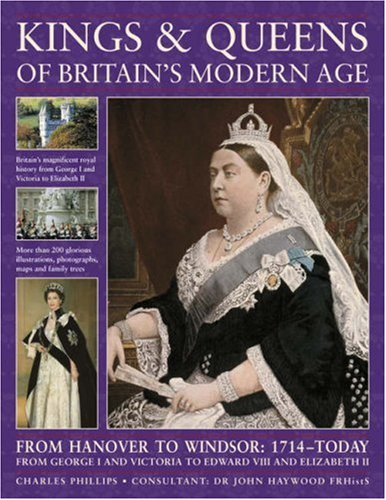 9781844765201: Kings and Queens of Britain's Modern Age: FROM HANOVER TO WINDSOR: 1714 - TODAY