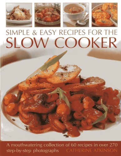 9781844765287: Simple & Easy Recipes For The Slow Cooker: A mouth-watering collection of 60 recipes in over 270 step-by-step photographs