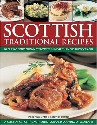Scottish Traditional Recipes: A Celebration of the Food and Cooking of Scotland: 70 (Check!) Traditional Recipes Shown Step-by-Step in 360 Colour Photographs (1844765407) by Carol Wilson; Christopher Trotter