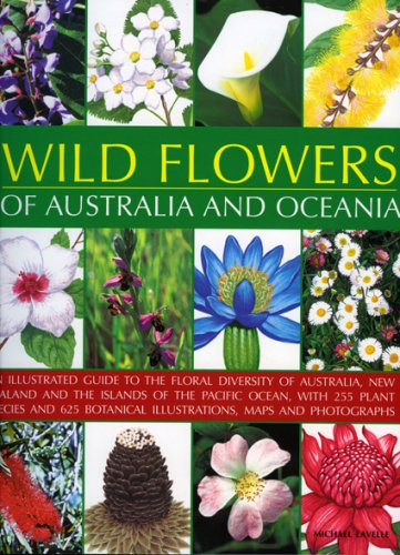 9781844765447: Wild Flowers of Australia and Oceania: An Illustrated Guide to the Floral Diversity of Australia, New Zealand and the Islands of the Pacific Ocean