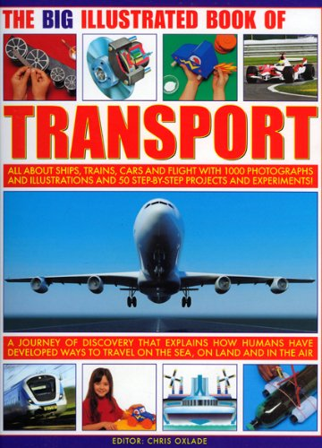 9781844765522: The Big Illustrated Book of Transport: All about SHIPS, TRAINS, CARS & FLIGHT with photographs, artworks and 40 step-by-step projects and experiments!