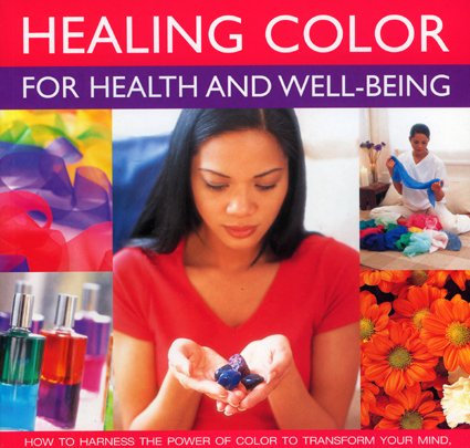 9781844765782: Healing Color for Health and Well Being: How to harness the power of color to transform your mind, body and spirit, with 150 stunning photographs