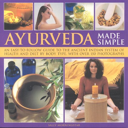 9781844765799: Ayurveda Made Simple: An easy-to-follow guide to the ancient Indian system of health and diet by body type, with over 150 color photographs