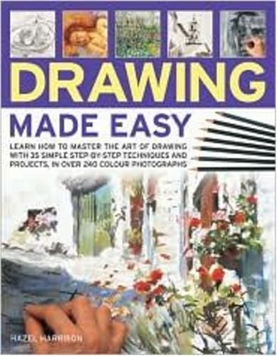 9781844765898: Drawing Made Easy: Learn How to Master the Art of Drawing with Step-by-step Techniques and Projects