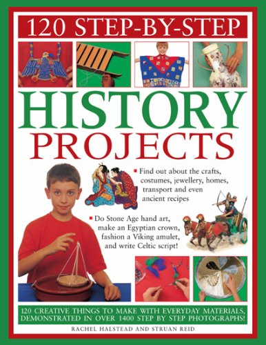 9781844766055: 120 Step-by-Step History Projects: Bring the past into the present with amazing how-to craft activities, all shown in 600 fantastic photographs