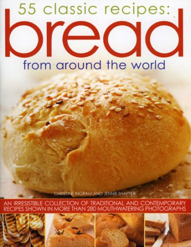9781844766147: Bread from Around the World: 55 Classic Recipes: An irresistible collection of traditional and contemporary recipes shown in more than 280 mouthwatering photographs