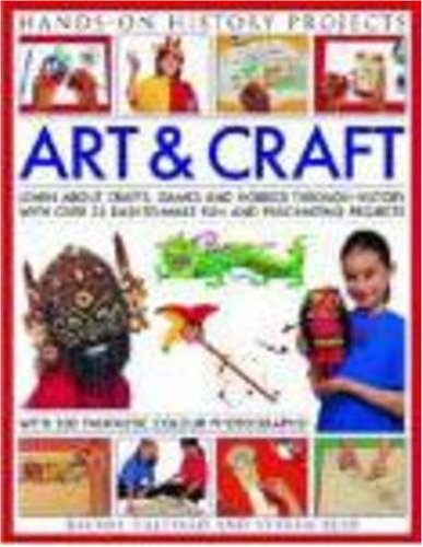 9781844766185: Art and Craft (Hands-on History Projects): Discover the things people made and the games they played around the world, with 25 great step-by-step projects and 300 fantastic color photographs!