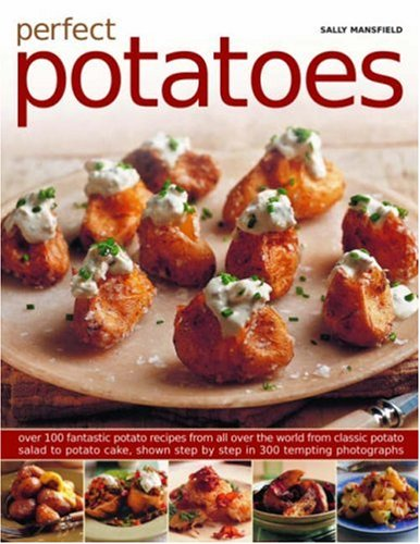 9781844766390: Perfect Potatoes: Over 90 Fantastic Potato Recipes From All Over the World, From Classic Potato Salad to Potato Cake, Shown Step-by-Step in 300 Tempting Photographs