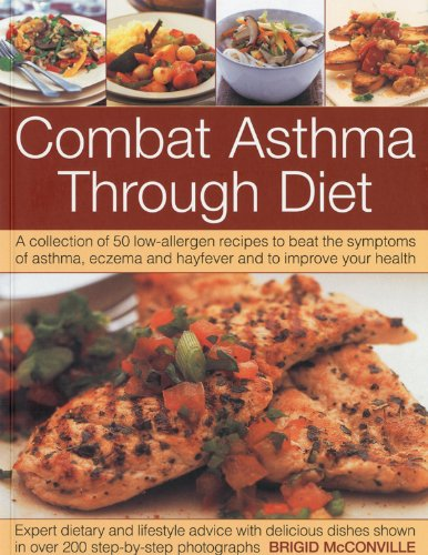 9781844766758: Combat Asthma Through Diet: A Collection of 50 Low-Allergen Recipes to Beat the Symptoms of Asthma, Eczema and Hayfever. Expert Dietary Advice, Shown in More Than 400 Step-by-Step Photographs