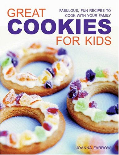 Great Cookies for Kids: Fabulous, Fun Recipes to Cook with Your Family: Farrow, Joanna