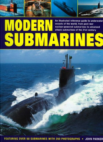 9781844766864: Modern Submarines: An Illustrated Reference Guide to Underwater Vessels of the World, from Post-War Nuclear-Powered Submarines to Advanced Attack ... Over 50 Submarines with 250 Photographs