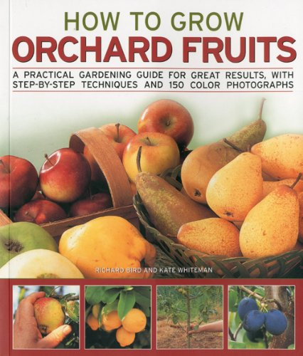 How to Grow Orchard Fruits: A practical: Bird, Richard, Whiteman,