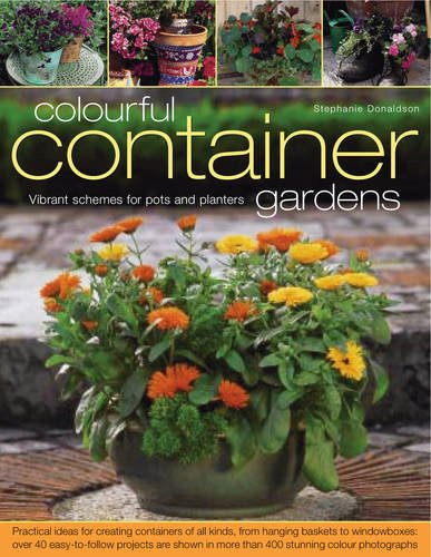 Colorful Container Gardens: Vibrant Schemes for Pots and Planters: Donaldson, Stephanie