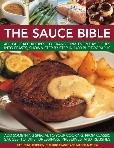 9781844767373: The Sauce Bible: 400 fail-safe recipes to transform everyday dishes into feasts, shown step-by-step in 1400 photographs