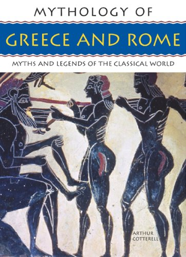 Mythology of Greece and Rome: Myths and Legends of the Classical World: Cotterell, Arthur