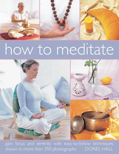 How to Meditate: Gain focus and serenity with easy-to-follow techniques shown in more than 350 ...