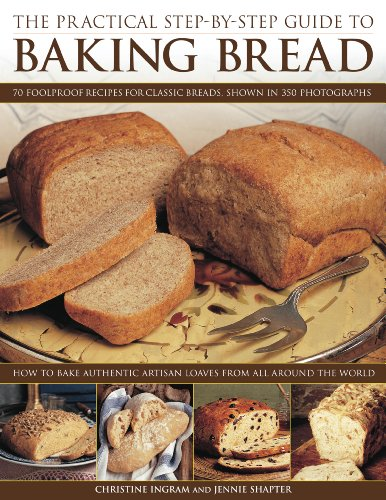 9781844767564: The Practical Step-By-Step Guide to Baking Bread: 70 foolproof recipes for classic breads, shown in 350 photographs