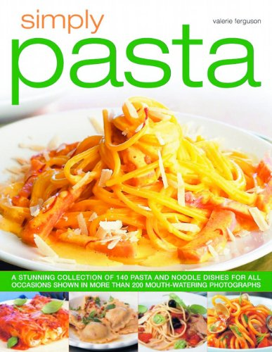 Simply Pasta: A Stunning Collection of 140 Pasta and Noodle Dishes for All Occassions Shown in More...