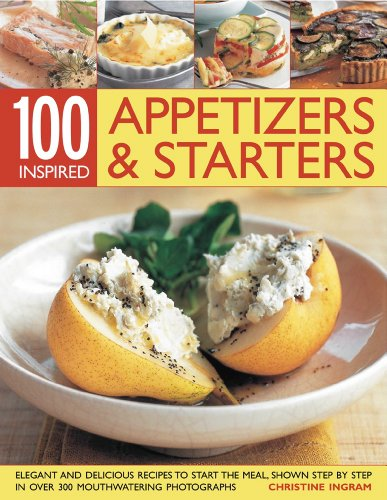 100 Inspired Appetizers And Starters: Over 50: Christine Ingram
