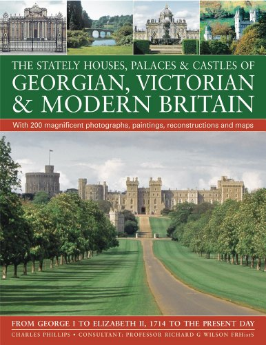 9781844768004: The Stately Houses, Palaces & Castles of Georgian, Victorian and Modern Britain: A sumptuous history and architectural guide to the grand country ... and maps From George I to Elizabeth